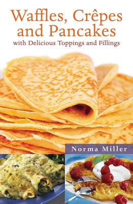 Waffles, Crepes, and Pancakes By Miller, Norma