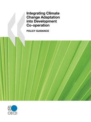Integrating Climate Change Adaptation into Development Co-operation By Organisation for Economic Co-Operation and Development (COR)